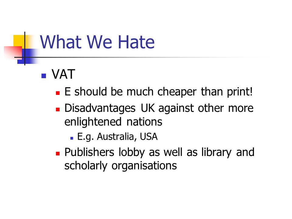 What We Hate VAT E should be much cheaper than print.