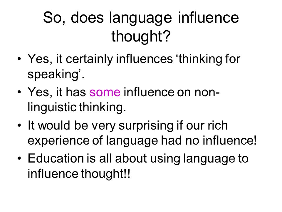 So, does language influence thought. Yes, it certainly influences thinking for speaking.