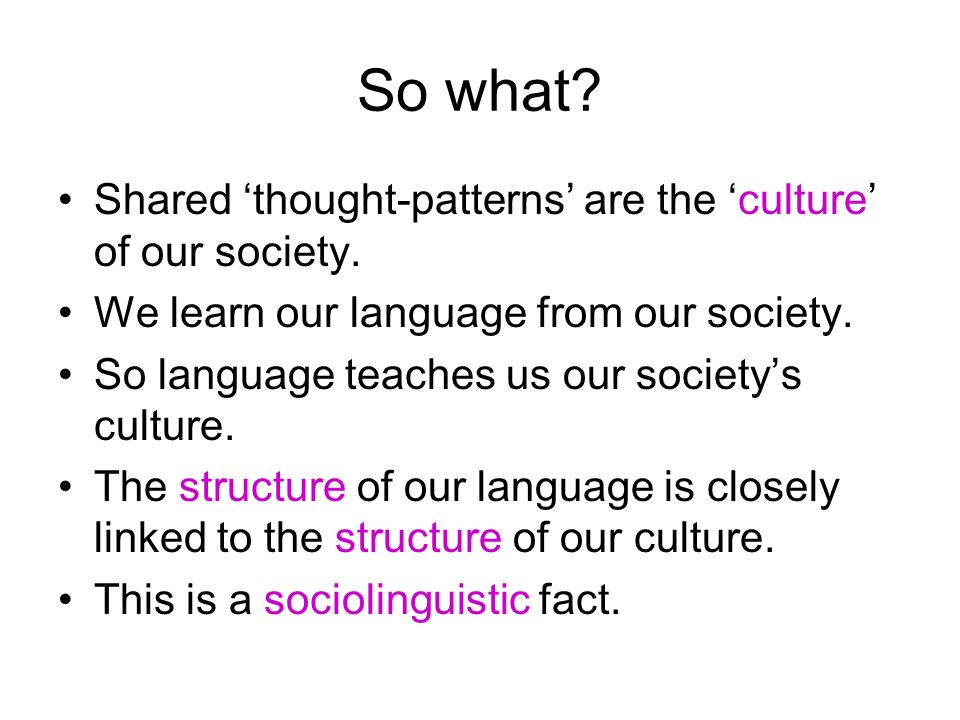 So what. Shared thought-patterns are the culture of our society.