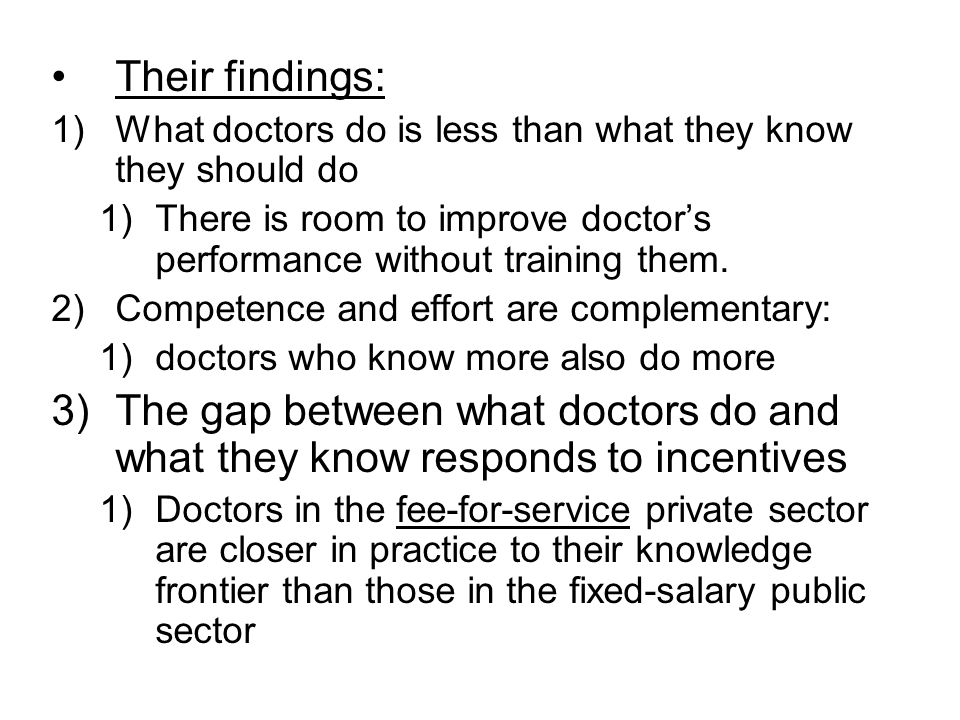 Their findings: 1)What doctors do is less than what they know they should do 1)There is room to improve doctors performance without training them.