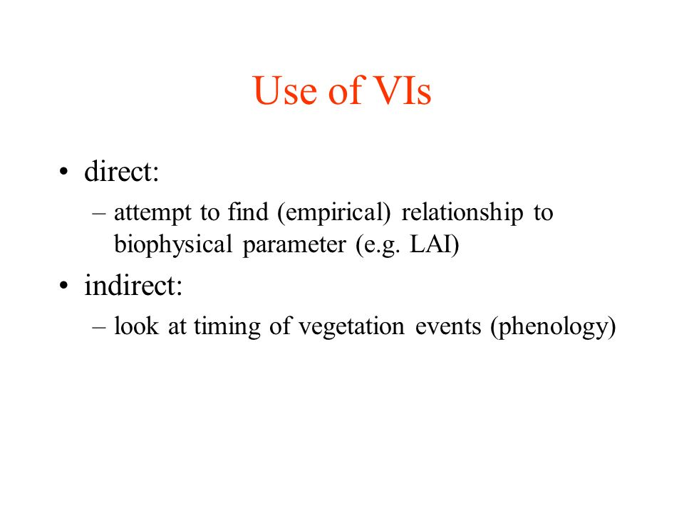 Use of VIs direct: –attempt to find (empirical) relationship to biophysical parameter (e.g.