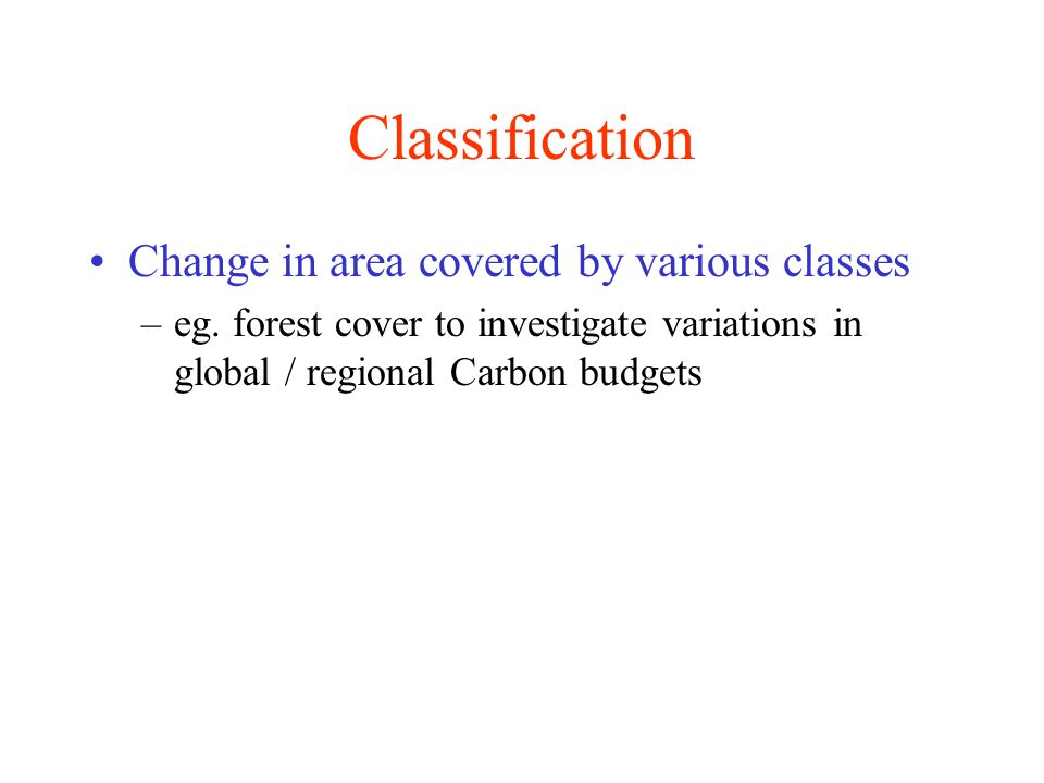 Classification Change in area covered by various classes –eg.