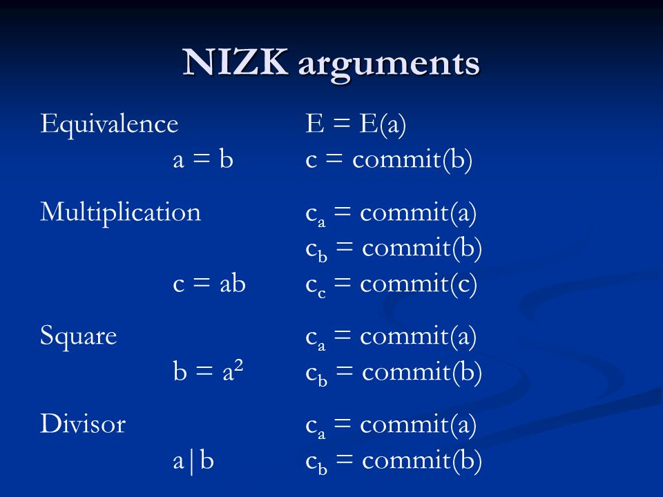 NIZK arguments Equivalence E = E(a) a = bc = commit(b) Multiplicationc a = commit(a) c b = commit(b) c = abc c = commit(c) Squarec a = commit(a) b = a 2 c b = commit(b) Divisorc a = commit(a) a|bc b = commit(b)