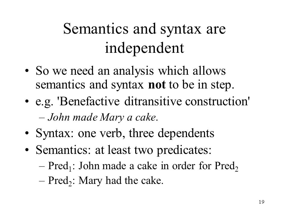 19 Semantics and syntax are independent So we need an analysis which allows semantics and syntax not to be in step.