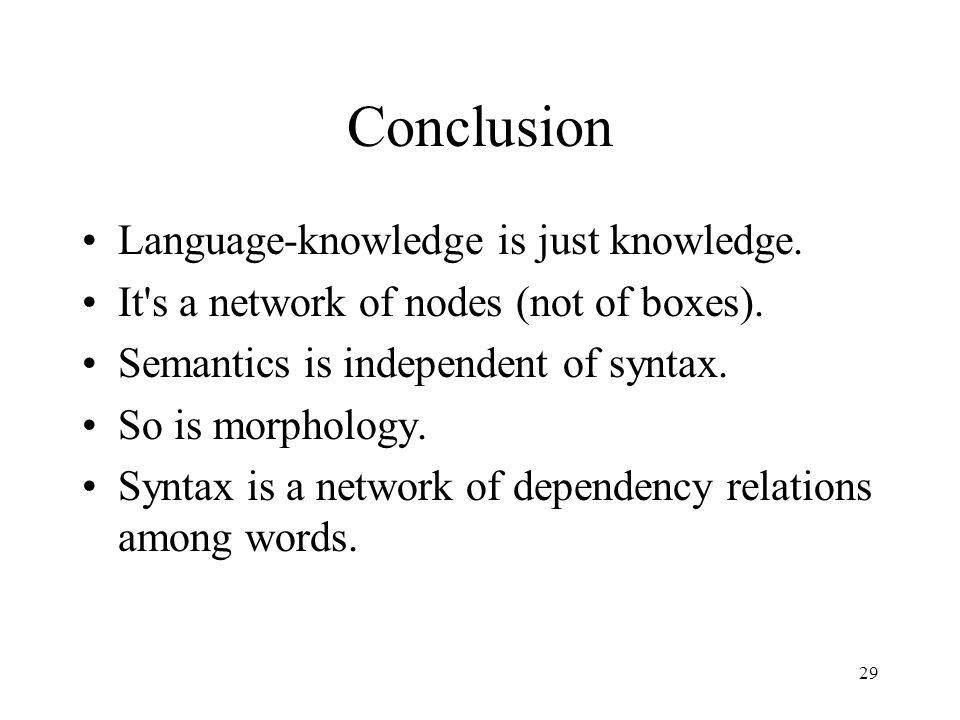 29 Conclusion Language-knowledge is just knowledge.