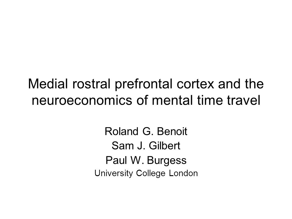 Medial rostral prefrontal cortex and the neuroeconomics of mental time travel Roland G.