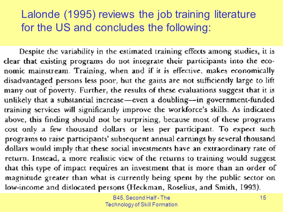 B45, Second Half - The Technology of Skill Formation 15 Lalonde (1995) reviews the job training literature for the US and concludes the following: