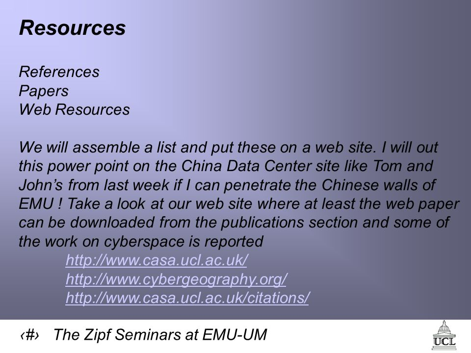 44 The Zipf Seminars at EMU-UM Resources References Papers Web Resources We will assemble a list and put these on a web site.