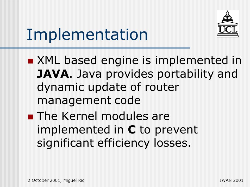 2 October 2001, Miguel RioIWAN 2001 Implementation XML based engine is implemented in JAVA.