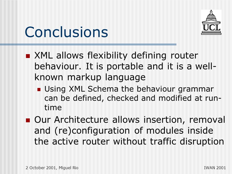 2 October 2001, Miguel RioIWAN 2001 Conclusions XML allows flexibility defining router behaviour.