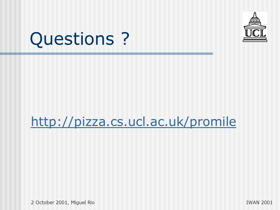 2 October 2001, Miguel RioIWAN 2001 Questions http://pizza.cs.ucl.ac.uk/promile