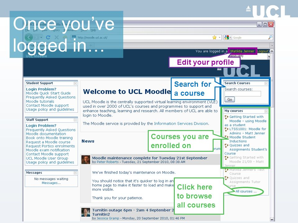 Once youve logged in… Edit your profile Courses you are enrolled on Click here to browse all courses Search for a course