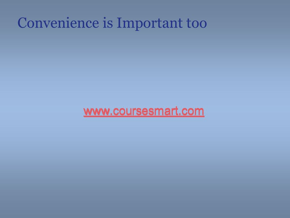 Convenience is Important too www.coursesmart.com