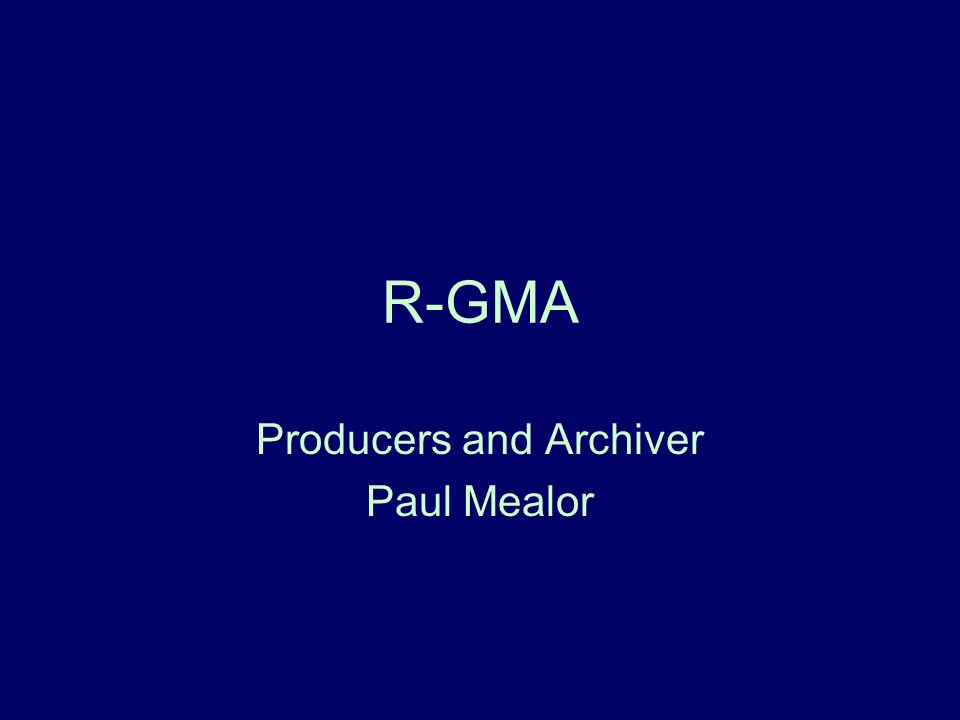 R-GMA Producers and Archiver Paul Mealor