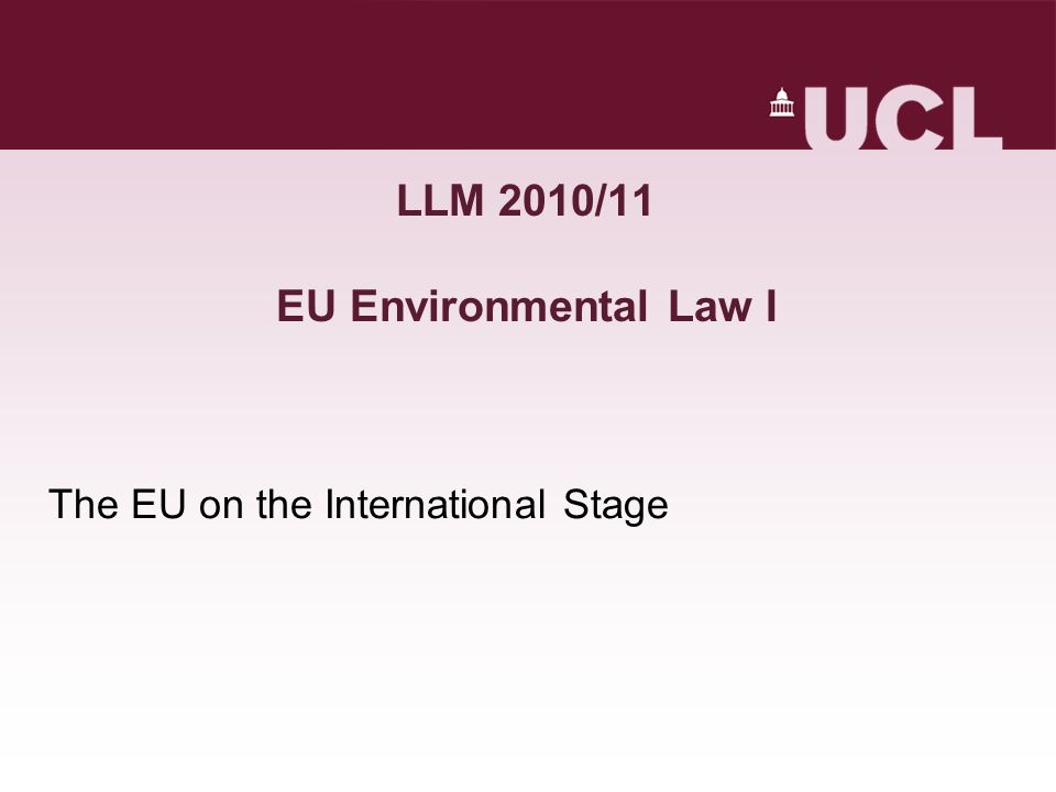 LLM 2010/11 EU Environmental Law I The EU on the International Stage