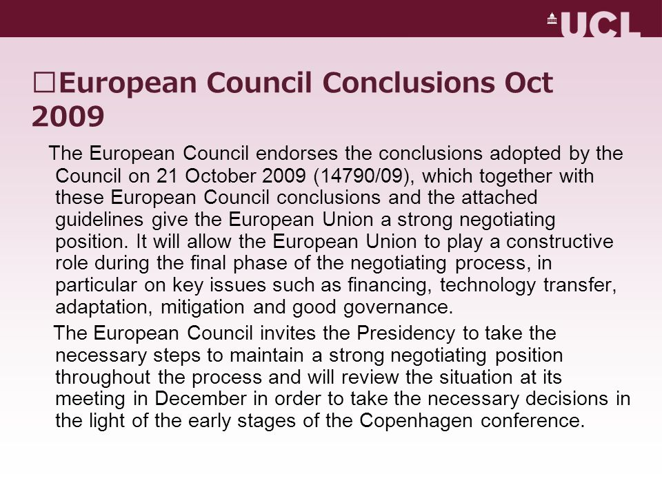 European Council Conclusions Oct 2009 The European Council endorses the conclusions adopted by the Council on 21 October 2009 (14790/09), which together with these European Council conclusions and the attached guidelines give the European Union a strong negotiating position.