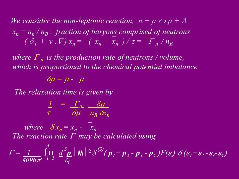 We consider the non-leptonic reaction, n + p p + x n = n n / n B : fraction of baryons comprised of neutrons ( t + v.
