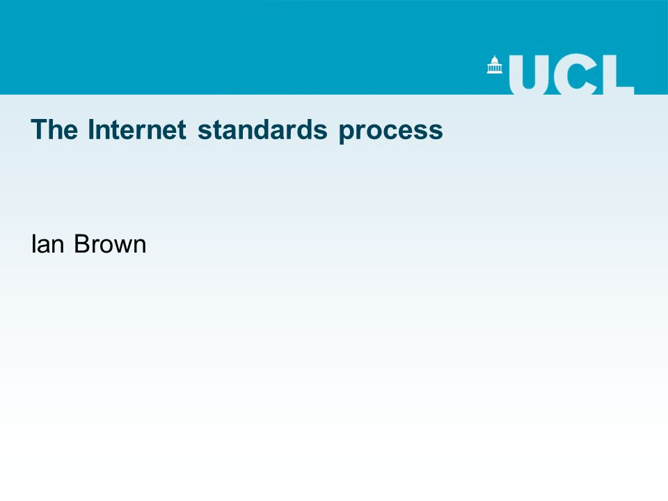 The Internet standards process Ian Brown