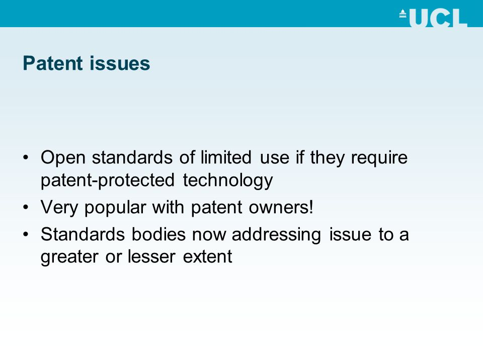Patent issues Open standards of limited use if they require patent-protected technology Very popular with patent owners.