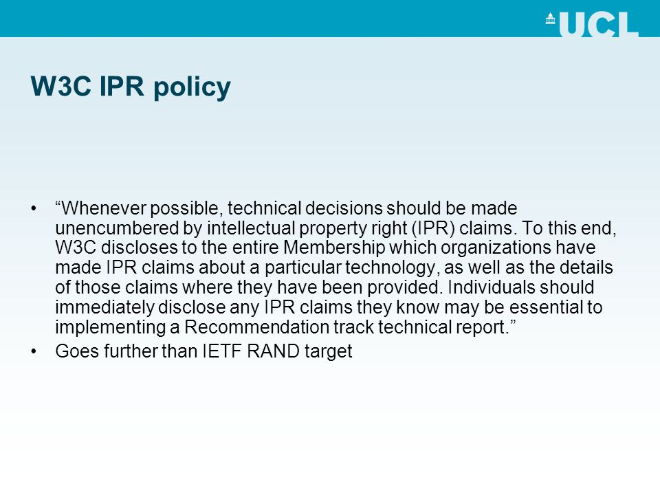 W3C IPR policy Whenever possible, technical decisions should be made unencumbered by intellectual property right (IPR) claims.
