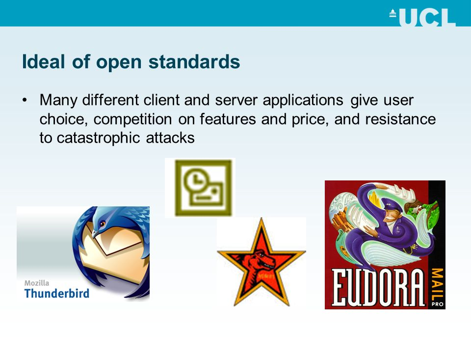 Ideal of open standards Many different client and server applications give user choice, competition on features and price, and resistance to catastrophic attacks