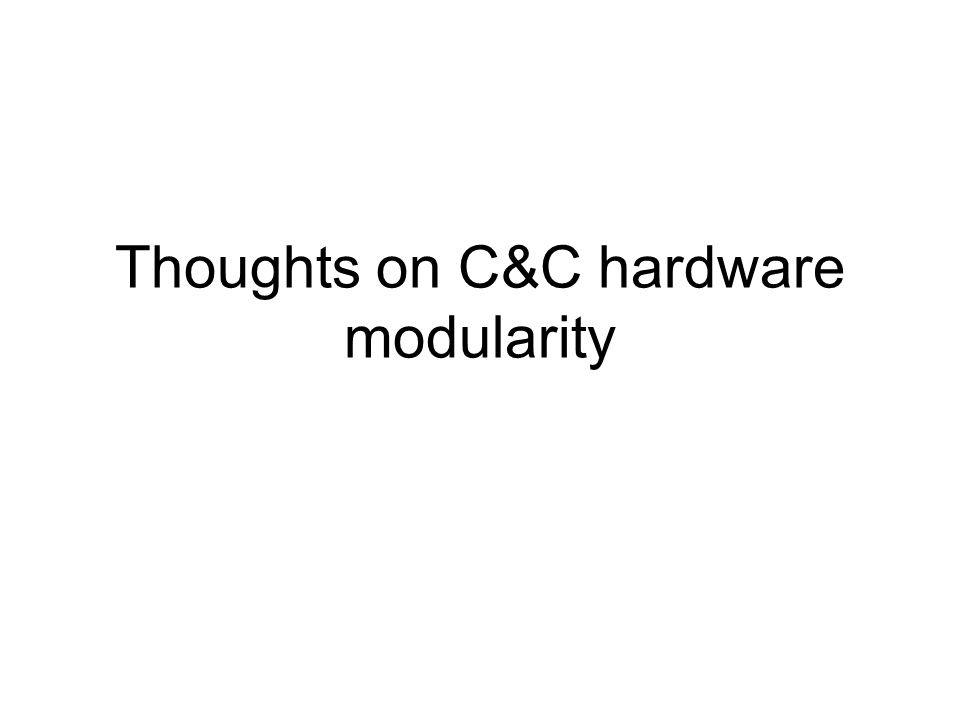 Thoughts on C&C hardware modularity