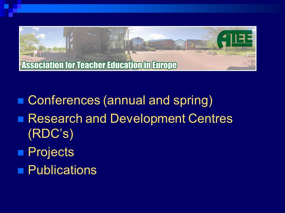 Conferences (annual and spring) Research and Development Centres (RDCs) Projects Publications