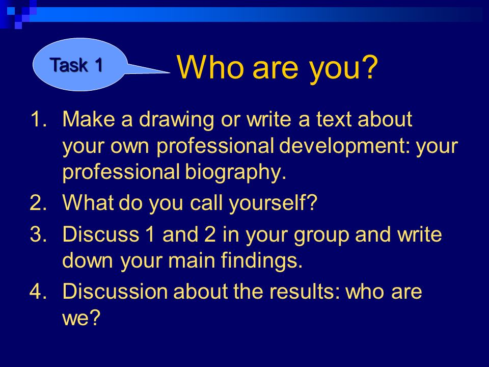 Task 1 1.Make a drawing or write a text about your own professional development: your professional biography.