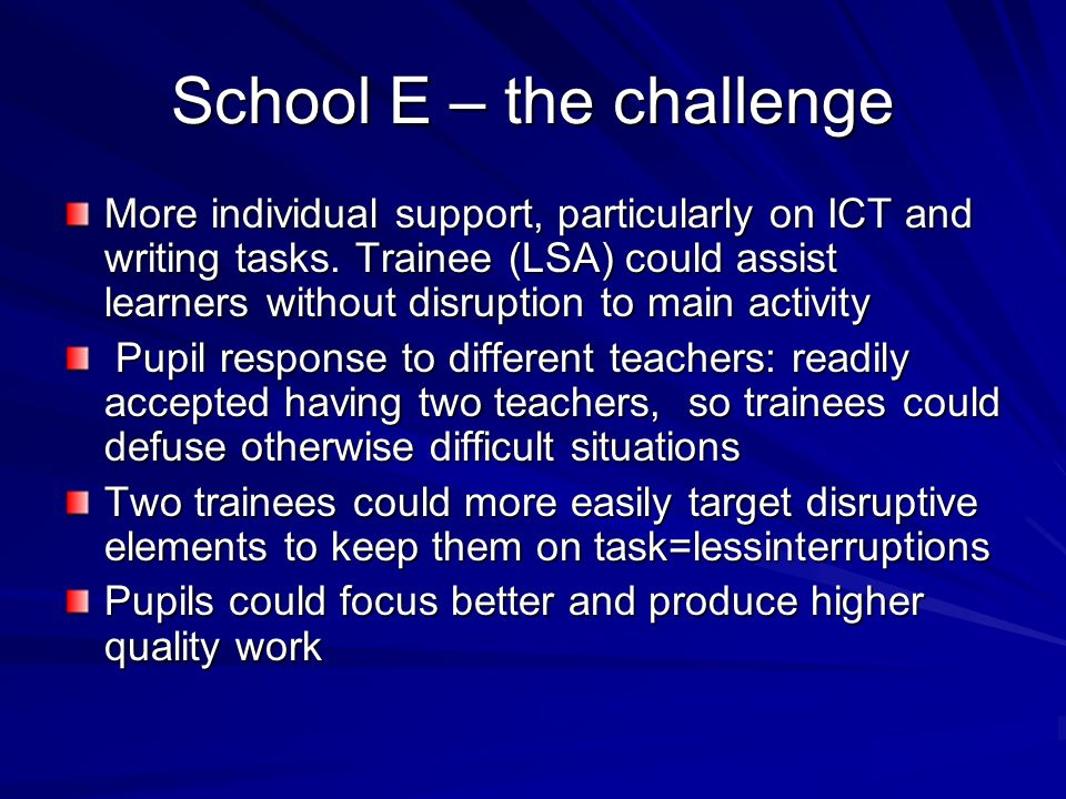 School E – the challenge More individual support, particularly on ICT and writing tasks.
