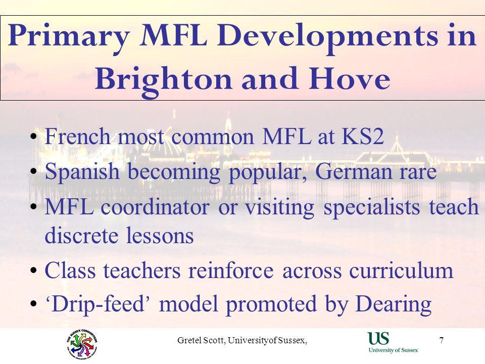 Gretel Scott, Universityof Sussex,1 Primary MFL Developments