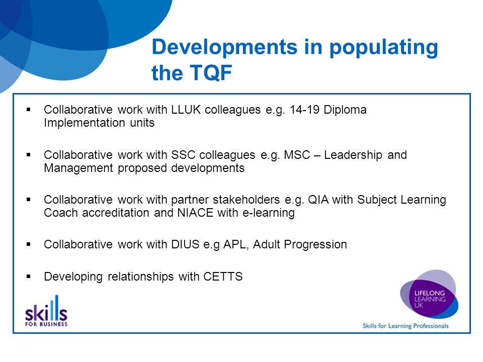 Developments in populating the TQF Collaborative work with LLUK colleagues e.g.
