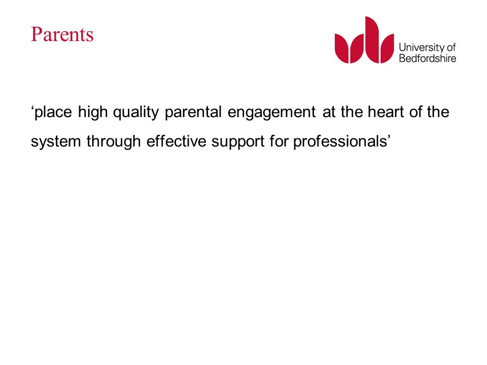 Parents place high quality parental engagement at the heart of the system through effective support for professionals