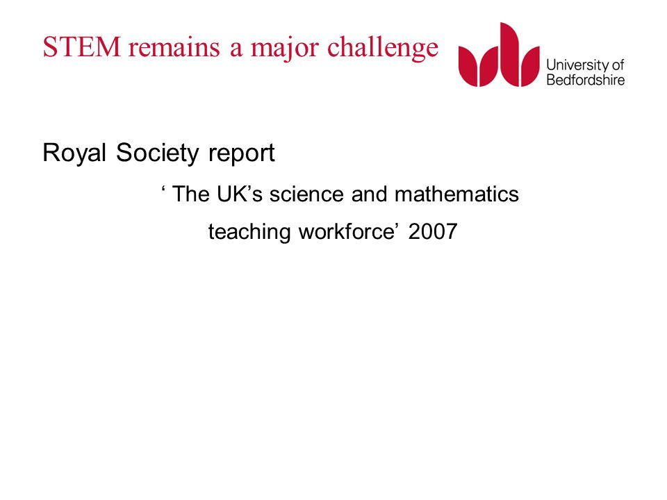 STEM remains a major challenge Royal Society report The UKs science and mathematics teaching workforce 2007