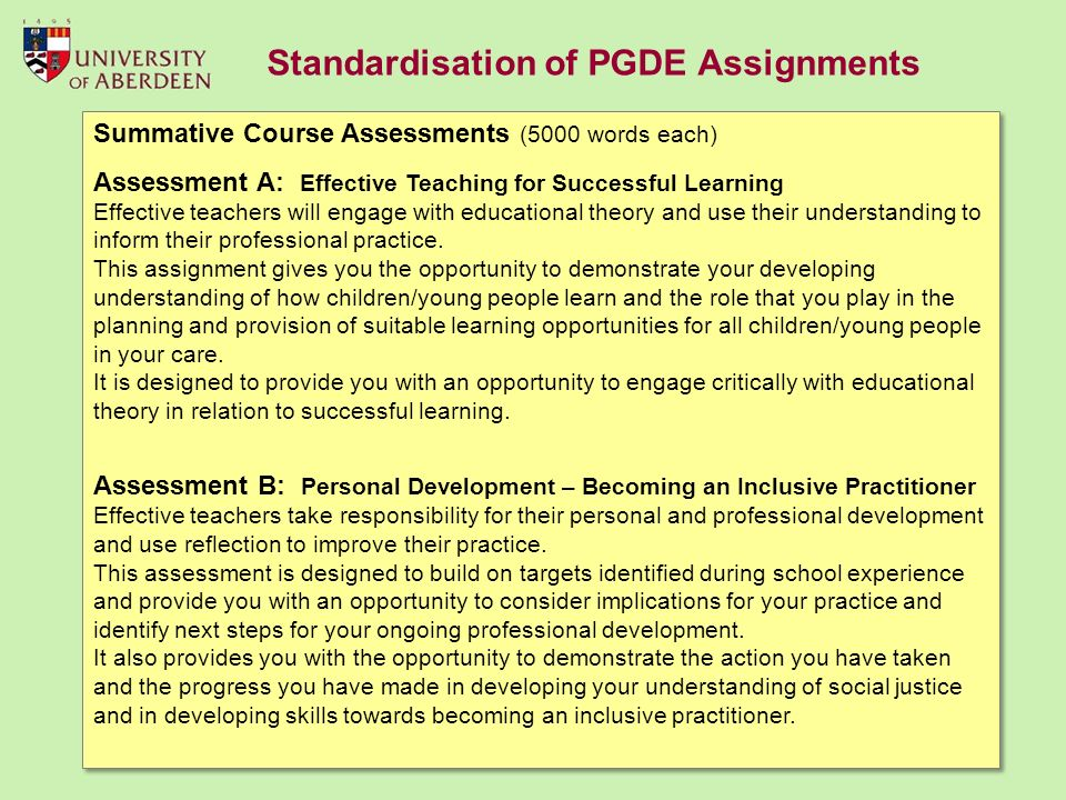 Summative Course Assessments (5000 words each) Assessment A: Effective Teaching for Successful Learning Effective teachers will engage with educational theory and use their understanding to inform their professional practice.