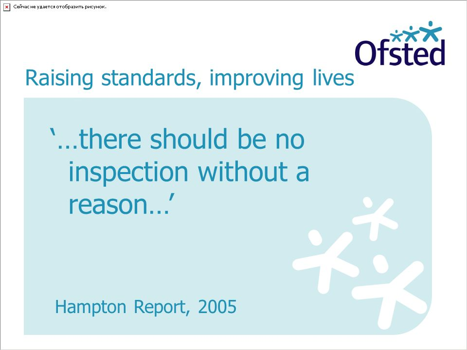 …there should be no inspection without a reason… Hampton Report, 2005 Raising standards, improving lives