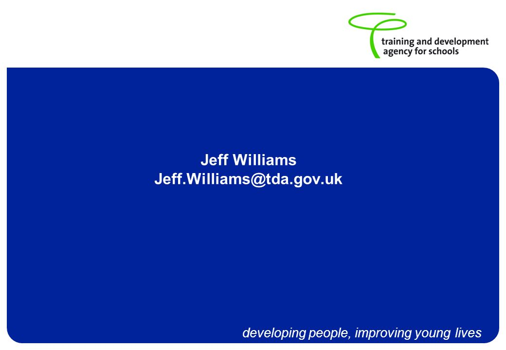 developing people, improving young lives Jeff Williams Jeff.Williams@tda.gov.uk