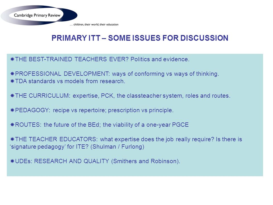 PRIMARY ITT – SOME ISSUES FOR DISCUSSION THE BEST-TRAINED TEACHERS EVER.
