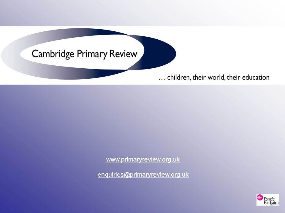 www.primaryreview.org.uk enquiries@primaryreview.org.uk
