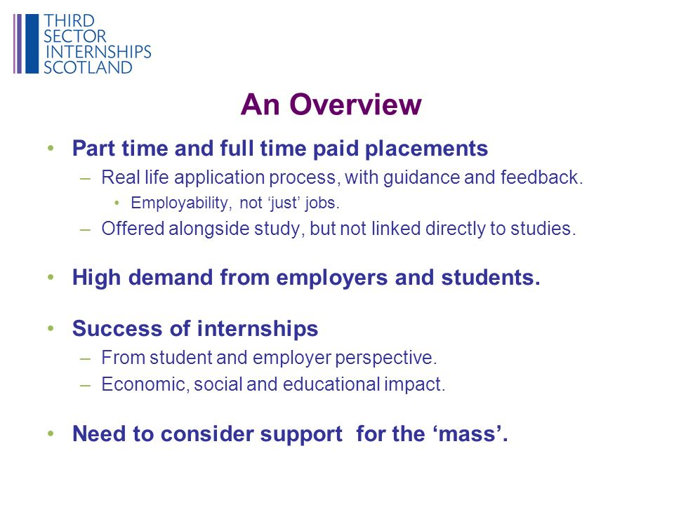 An Overview Part time and full time paid placements –Real life application process, with guidance and feedback.