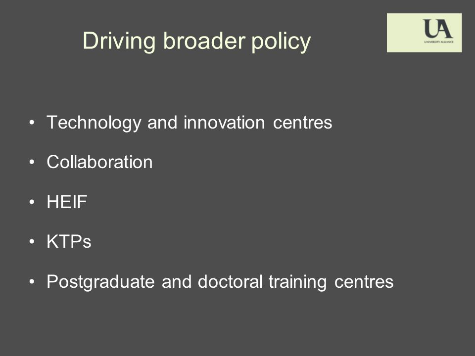 Driving broader policy Technology and innovation centres Collaboration HEIF KTPs Postgraduate and doctoral training centres