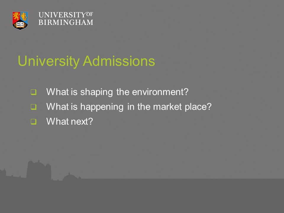 University Admissions What is shaping the environment.