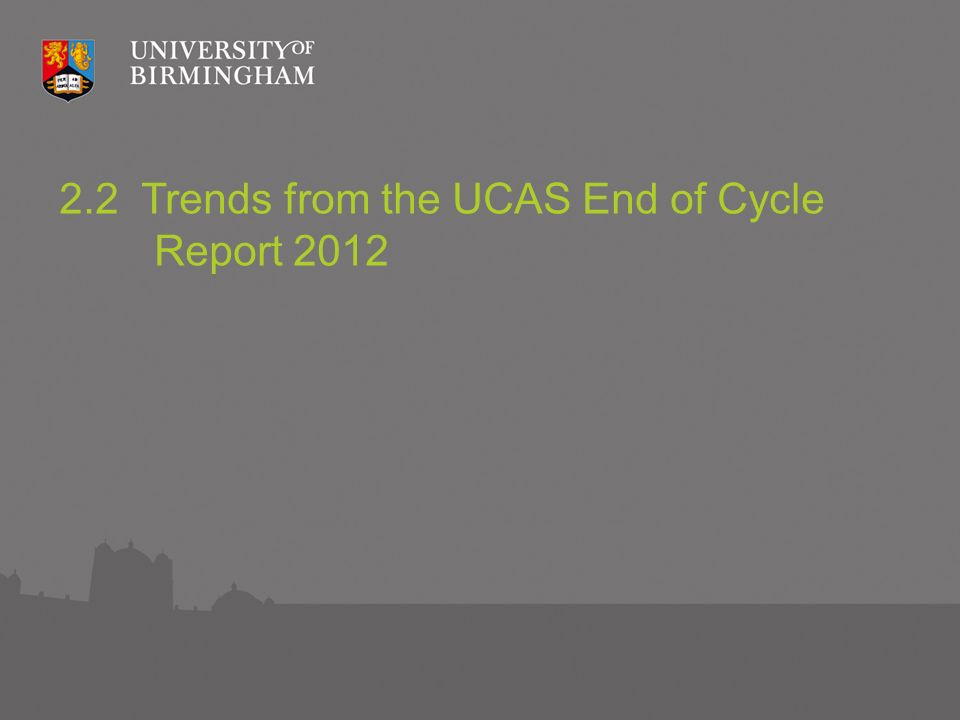 2.2 Trends from the UCAS End of Cycle Report 2012
