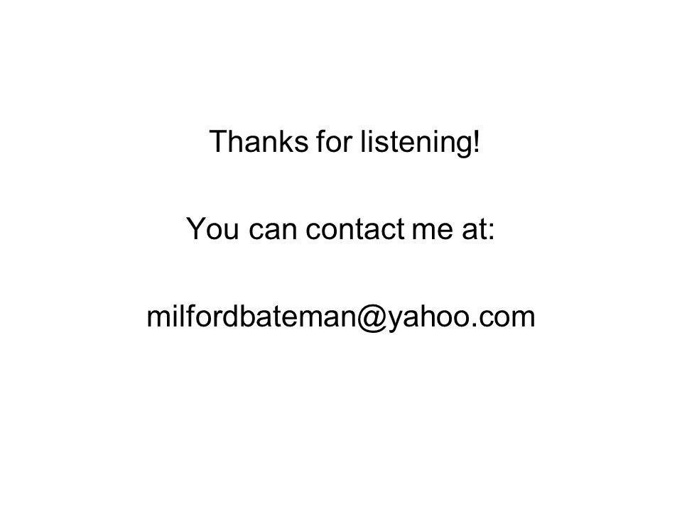 Thanks for listening! You can contact me at: milfordbateman@yahoo.com