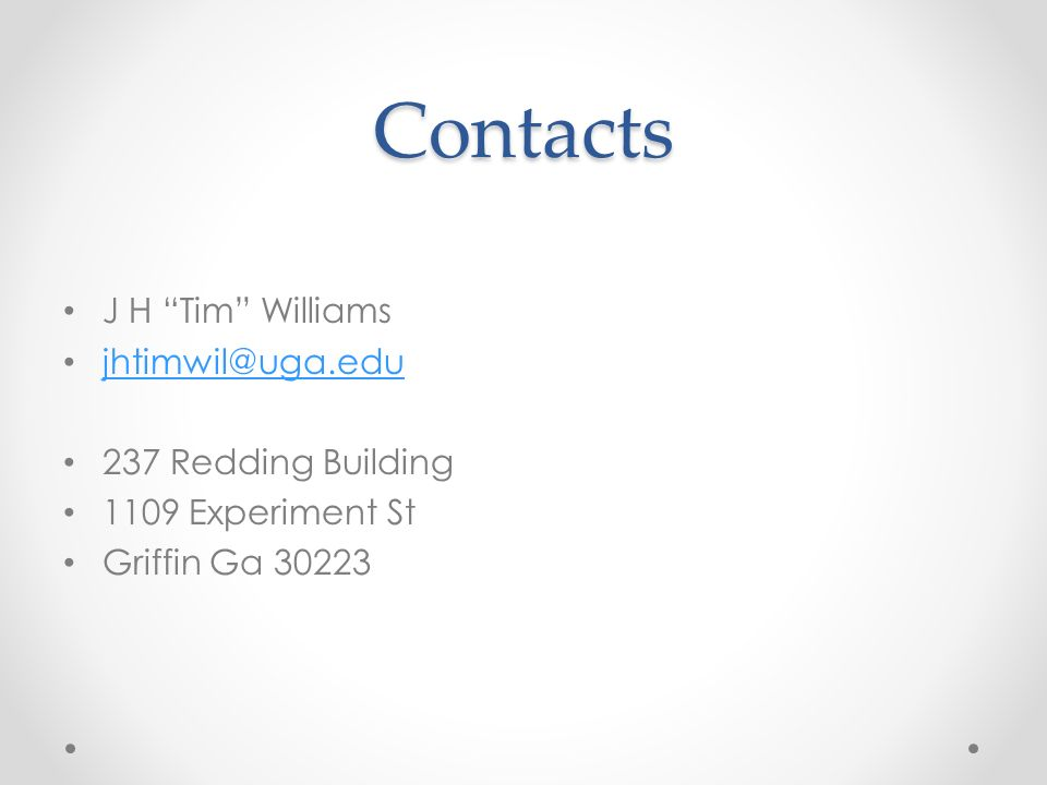 Contacts J H Tim Williams jhtimwil@uga.edu 237 Redding Building 1109 Experiment St Griffin Ga 30223
