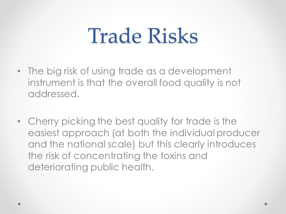 Trade Risks The big risk of using trade as a development instrument is that the overall food quality is not addressed.