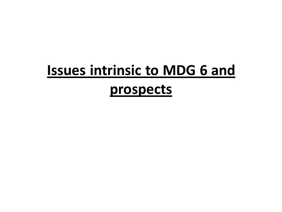 Issues intrinsic to MDG 6 and prospects