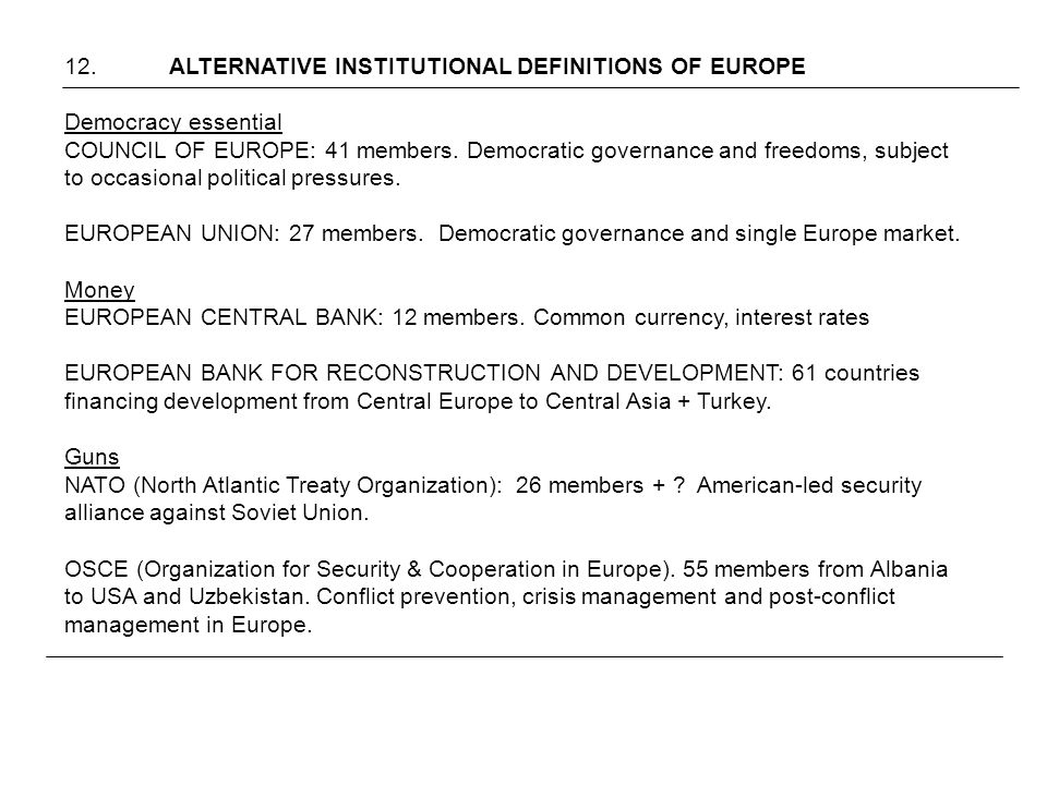 12.ALTERNATIVE INSTITUTIONAL DEFINITIONS OF EUROPE Democracy essential COUNCIL OF EUROPE: 41 members.