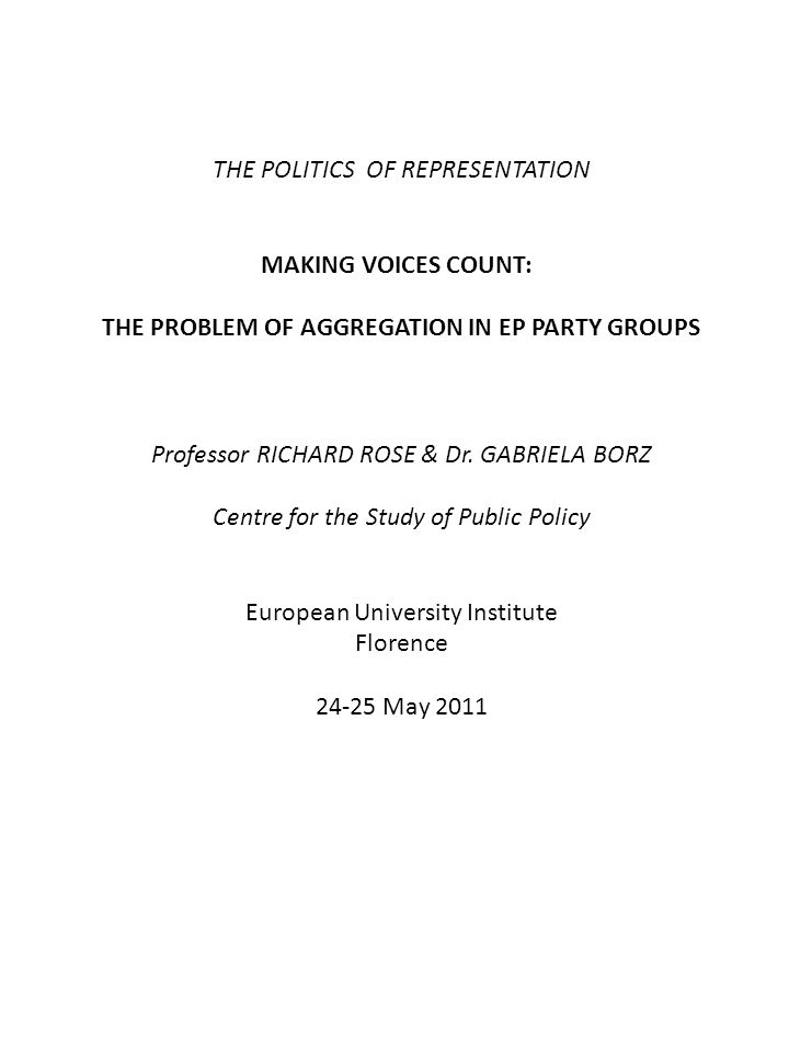 THE POLITICS OF REPRESENTATION MAKING VOICES COUNT: THE PROBLEM OF AGGREGATION IN EP PARTY GROUPS Professor RICHARD ROSE & Dr.