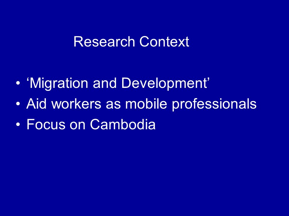 Research Context Migration and Development Aid workers as mobile professionals Focus on Cambodia