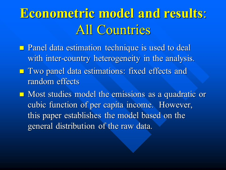 Econometric model and results: All Countries Panel data estimation technique is used to deal with inter-country heterogeneity in the analysis.